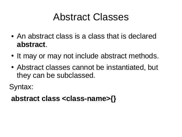 Abstract Classes ● An abstract class is a class that is declared abstract. ● It may or may not include abstract methods. ●...
