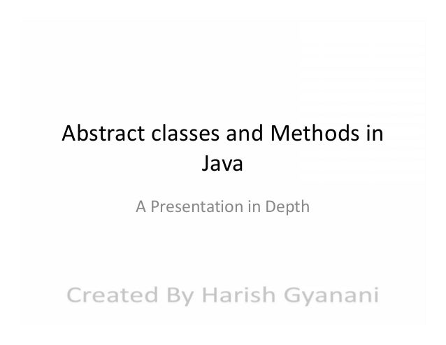 Abstract classes and Methods in Java A Presentation in Depth