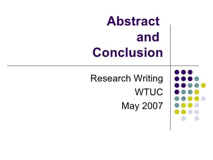 Abstract  and  Conclusion Research Writing WTUC May 2007