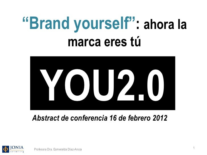 "Profesora Dra. Esmeralda Díaz-Aroca YOU2.0 "" Brand yourself"" :  ahora la marca eres tú Abstract de conferencia 16 de febre..."