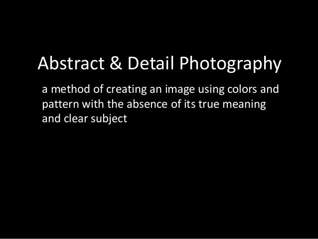 Abstract & Detail Photography a method of creating an image using colors and pattern with the absence of its true meaning ...