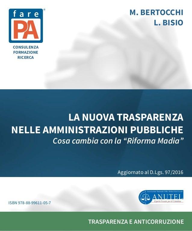TRASPARENZA E ANTICORRUZIONE M. BERTOCCHI L. BISIO LA NUOVA TRASPARENZA NELLE AMMINISTRAZIONI PUBBLICHE Cosa cambia con la...