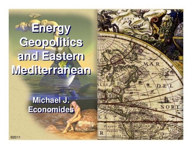 Energy Geopolitics and EasternMediterranean         Michael J.        Economides             Petroleum Production Engineer...