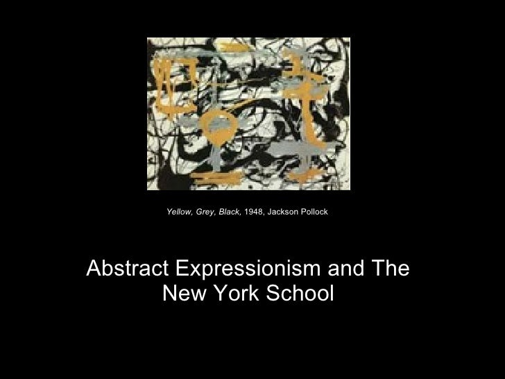 Abstract Expressionism and The New York School Yellow, Grey, Black,  1948, Jackson Pollock