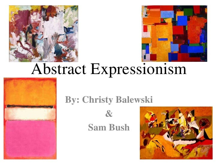 Abstract Expressionism<br />By: Christy Balewski<br />&<br />Sam Bush<br />