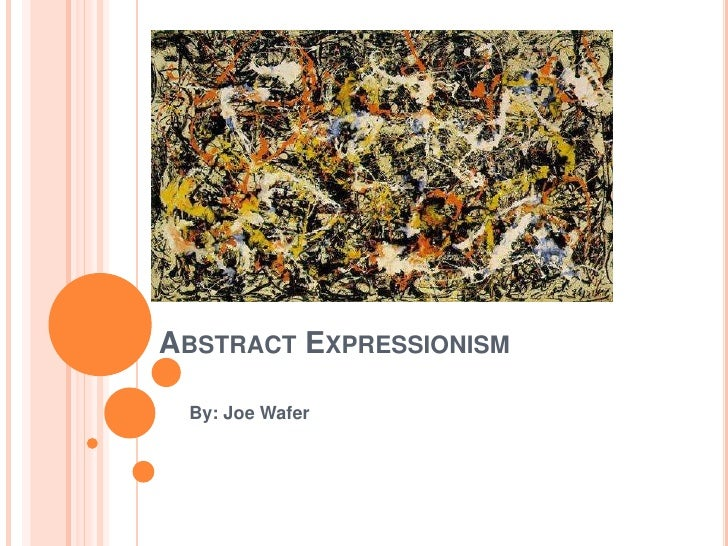 Abstract Expressionism<br />By: Joe Wafer<br />