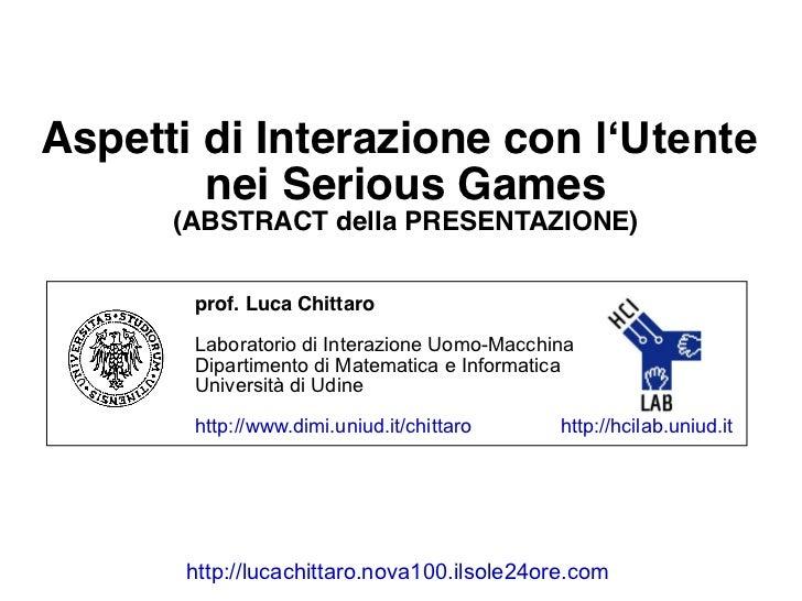 Aspetti di Interazione con l'Utente         nei Serious Games      (ABSTRACT della PRESENTAZIONE)       prof. Luca Chitta...