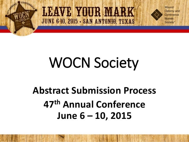 WOCN Society  Abstract Submission Process  47th Annual Conference  June 6 – 10, 2015