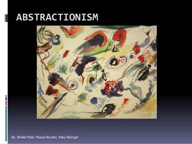 ABSTRACTIONISMBy: Bhakti Patel, Reeva Bourdic, Kiley Baringer