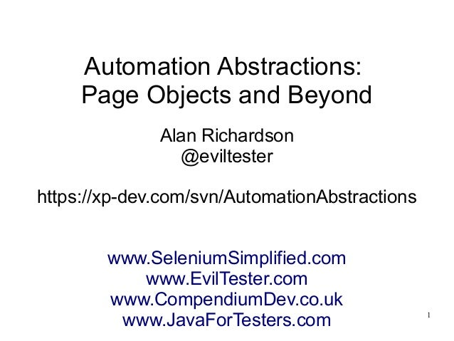 1  Automation Abstractions:  Page Objects and Beyond  Alan Richardson  @eviltester  https://xp-dev.com/svn/AutomationAbstr...