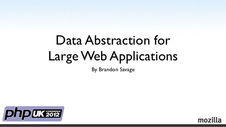 Data Abstraction forLarge Web Applications       By Brandon Savage