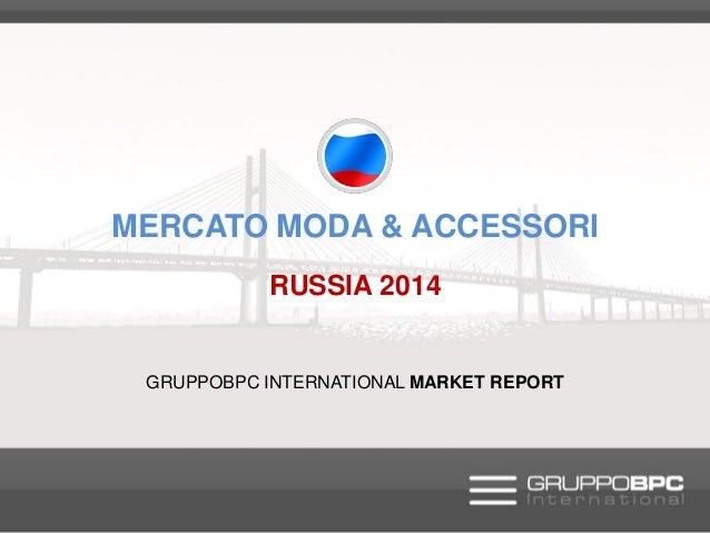 MERCATO MODA & ACCESSORI RUSSIA 2014  GRUPPOBPC INTERNATIONAL MARKET REPORT