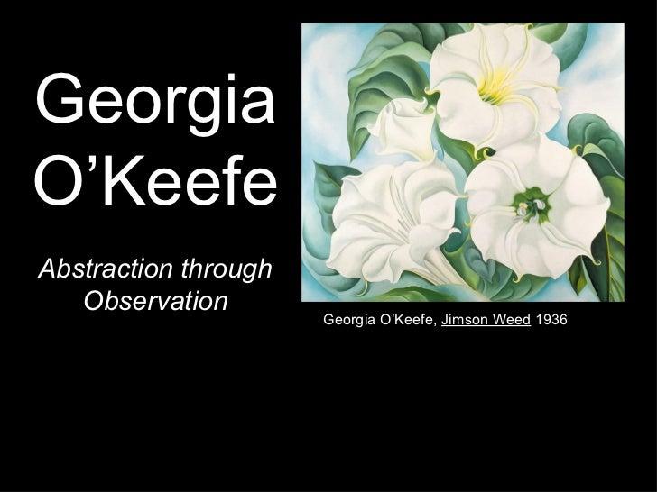 GeorgiaO'KeefeAbstraction through   Observation                      Georgia O'Keefe, Jimson Weed 1936