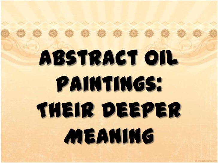 Abstract OilPaintings: <br />TheirDeeperMeaning<br />