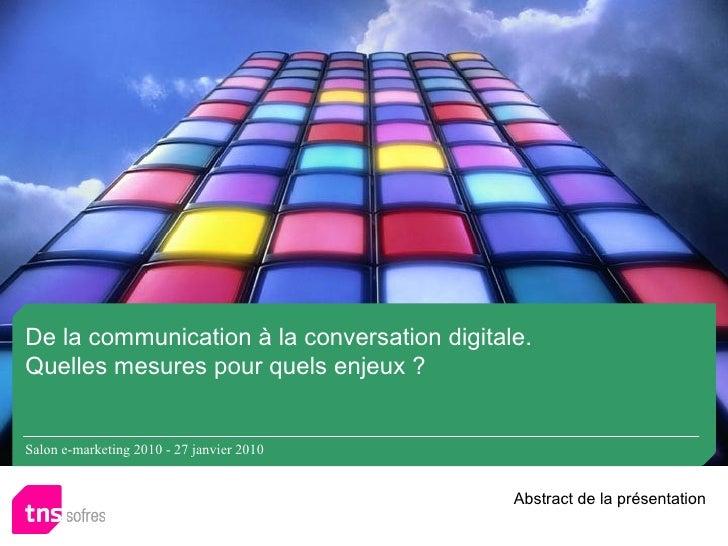 De la communication à la conversation digitale. Quelles mesures pour quels enjeux ? Salon e-marketing 2010 - 27 janvier 20...