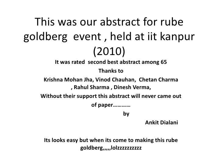 This was our abstract for rube goldberg  event , held at iitkanpur (2010) <br />It was rated  second best abstract among 6...