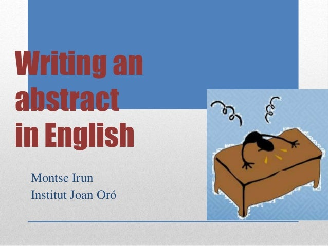 Writing an abstract in English Montse Irun Institut Joan Oró