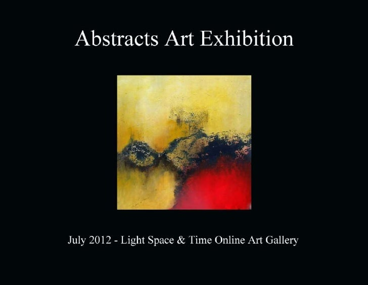 Abstracts Art Exhibition         July 2012                     Light Space & Time Online Art Gallery                     1...