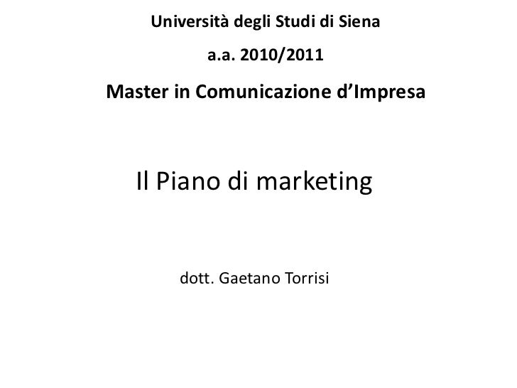 Università degli Studi di Siena           a.a. 2010/2011Master in Comunicazione d'Impresa   Il Piano di marketing       do...