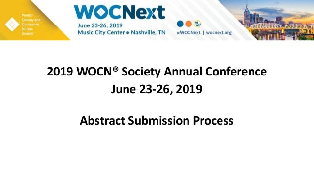 2019 WOCN® Society Annual Conference June 23-26, 2019 Abstract Submission Process