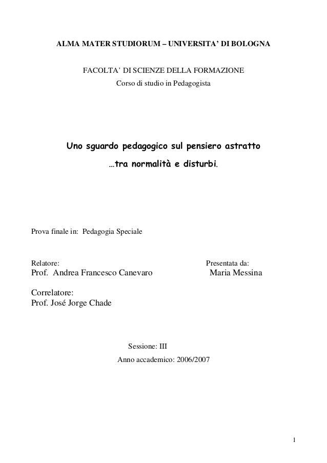 ALMA MATER STUDIORUM – UNIVERSITA' DI BOLOGNA FACOLTA' DI SCIENZE DELLA FORMAZIONE Corso di studio in Pedagogista Uno sgua...