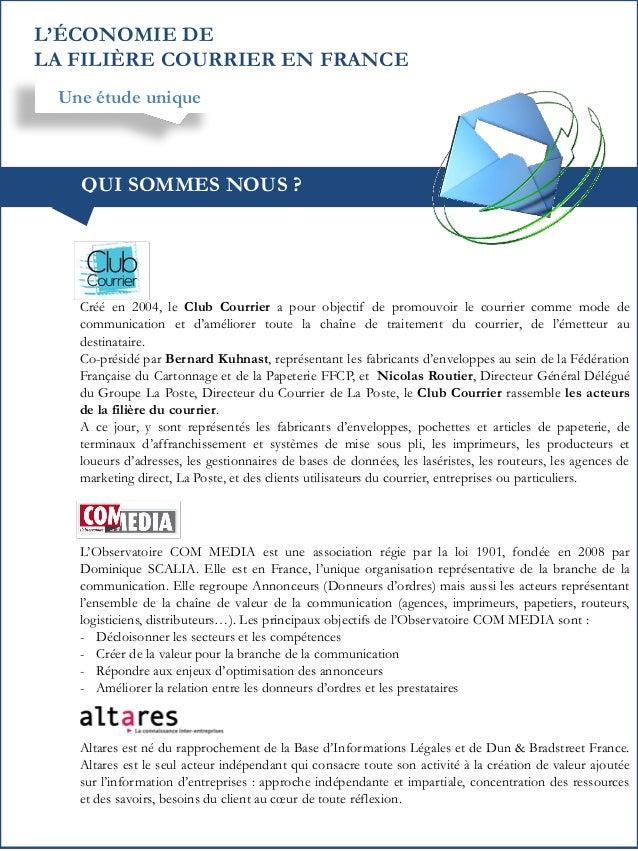 L'ÉCONOMIE DE LA FILIÈRE COURRIER EN FRANCE Une étude unique  QUI SOMMES NOUS ?  Créé en 2004, le Club Courrier a pour obj...
