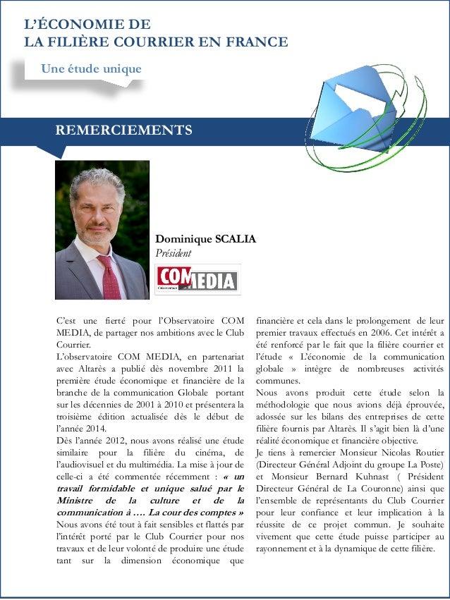 L'ÉCONOMIE DE LA FILIÈRE COURRIER EN FRANCE Une étude unique  REMERCIEMENTS  Dominique SCALIA Président  C'est une fierté ...