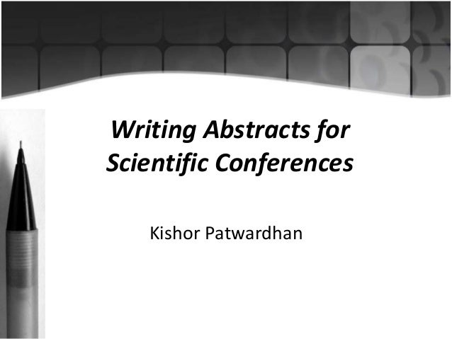 Writing Abstracts for  Scientific Conferences  Kishor Patwardhan