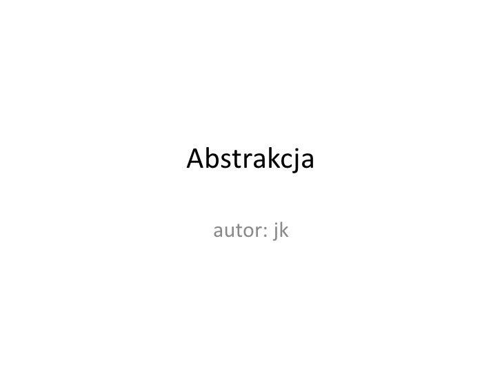 Abstrakcja<br />autor: jk<br />