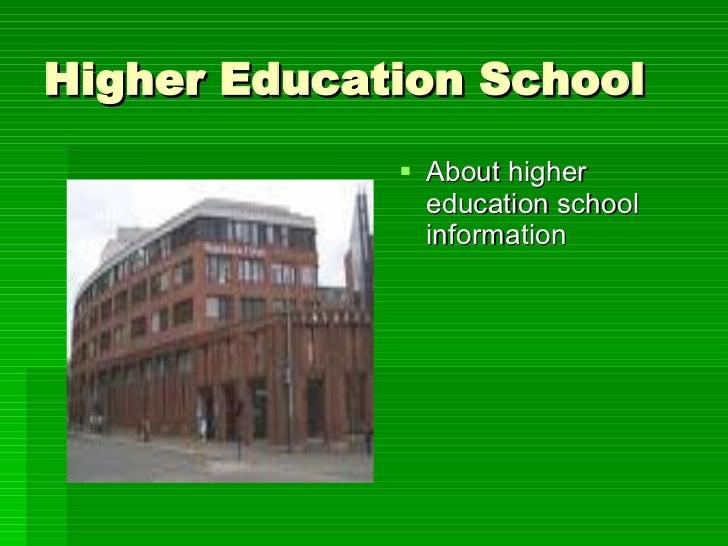Higher Education School <ul><li>About higher education school information </li></ul>