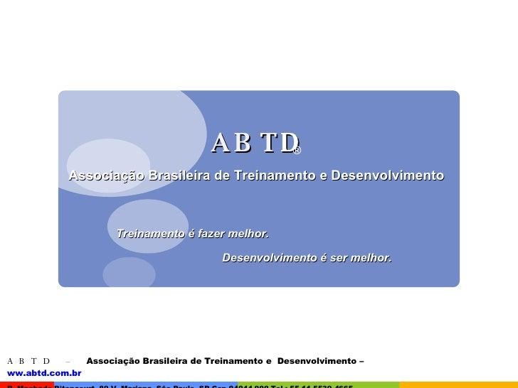 ABT D Associação Brasileira de Treinamento e Desenvolvimento   <ul><li>Treinamento é fazer melhor.  </li></ul><ul><li>  De...