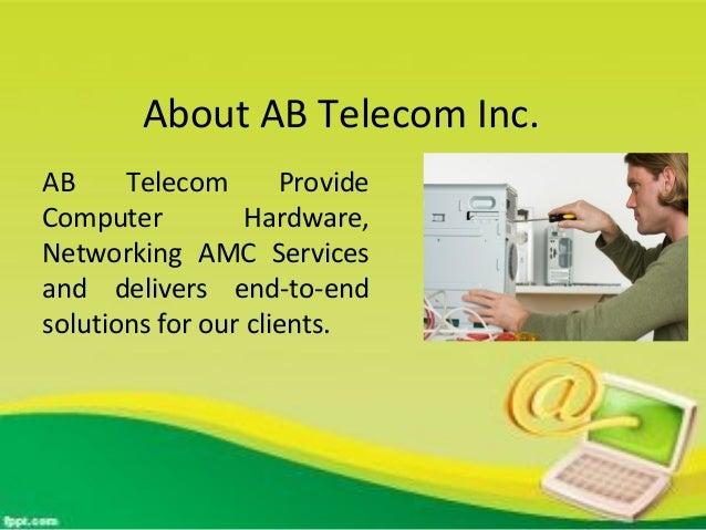 About AB Telecom Inc.  AB Telecom Provide  Computer Hardware,  Networking AMC Services  and delivers end-to-end  solutions...