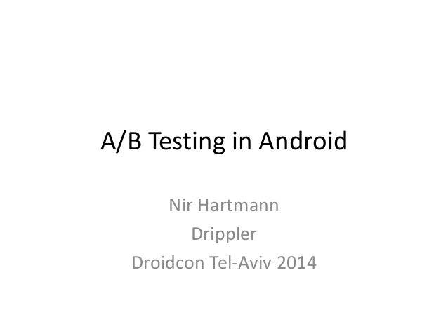 A/B Testing in Android Nir Hartmann Drippler Droidcon Tel-Aviv 2014