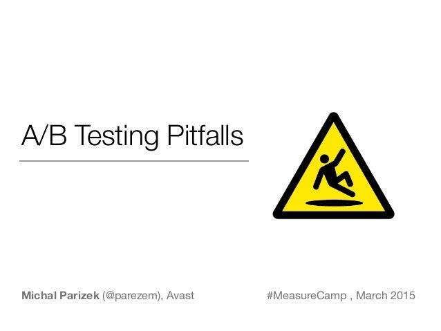 A/B Testing Pitfalls Michal Parizek (@parezem), Avast #MeasureCamp , March 2015