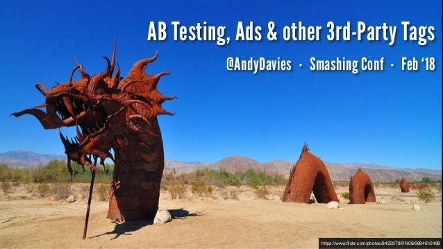 https://www.flickr.com/photos/9422878@N08/6884612488 AB Testing, Ads & other 3rd-Party Tags @AndyDavies · Smashing Conf · F...