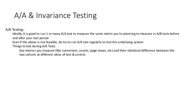 Invariance Testing Identify Invariance metrics- metrics that should not change between control & experiment One of the bas...