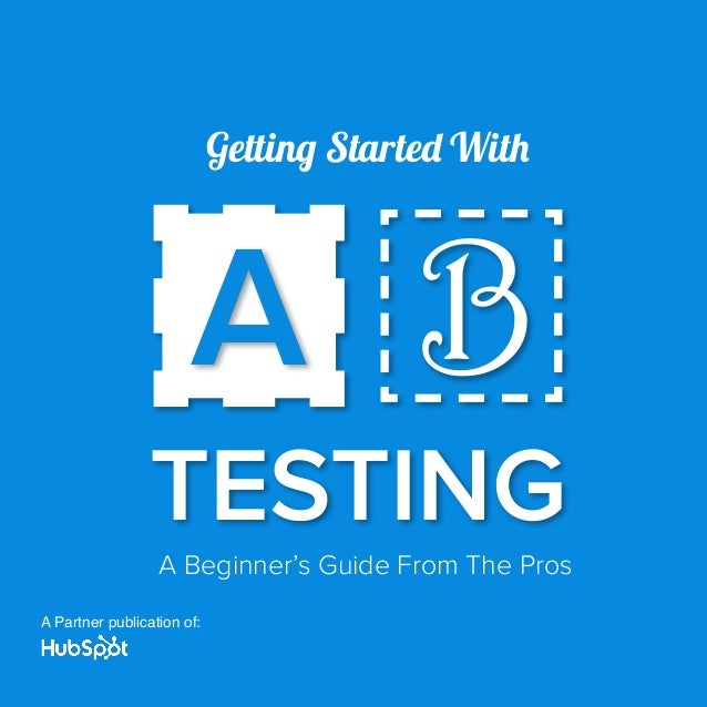 Getting Started With  A B TESTING  A Beginner's Guide From The Pros  A Partner publication of: