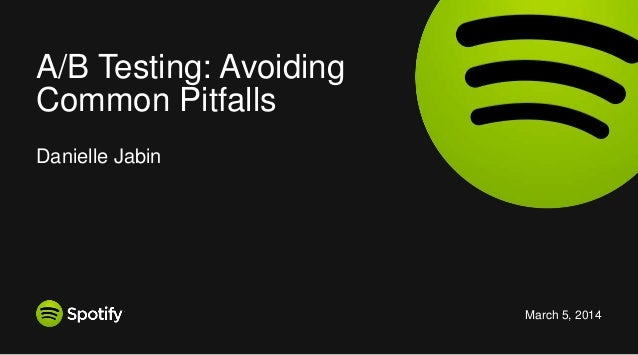 A/B Testing: Avoiding Common Pitfalls Danielle Jabin  March 5, 2014