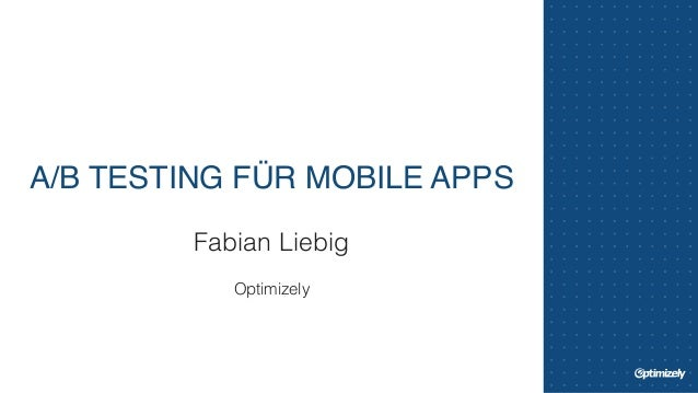 A/B TESTING FÜR MOBILE APPS  Fabian Liebig  !  Optimizely