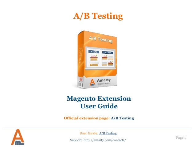 User Guide: A/B Testing Page 1 A/B Testing Magento Extension User Guide Official extension page: A/B Testing Support: http...