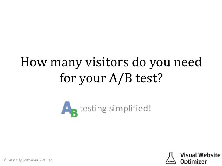 How many visitors do you need              for your A/B test?                               testing simplified!© Wingify S...