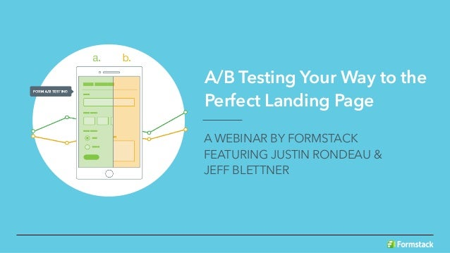 A/B Testing Your Way to the Perfect Landing Page A WEBINAR BY FORMSTACK