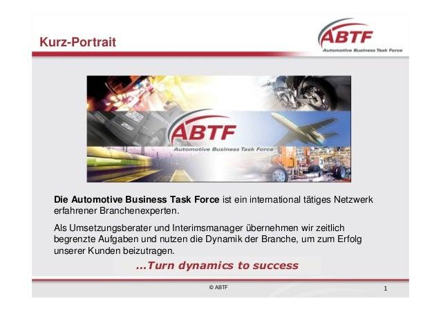 Kurz-Portrait  Die Automotive Business Task Force ist ein international tätiges Netzwerk  erfahrener Branchenexperten.  Al...