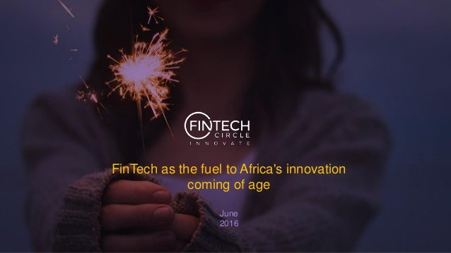 FinTech as the fuel to Africa's innovation coming of age June 2016