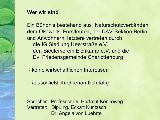 Wer wir sind Ein Bündnis bestehend aus Naturschutzverbänden, dem Ökowerk, Forstleuten, der DAV-Sektion Berlin und Anwohner...