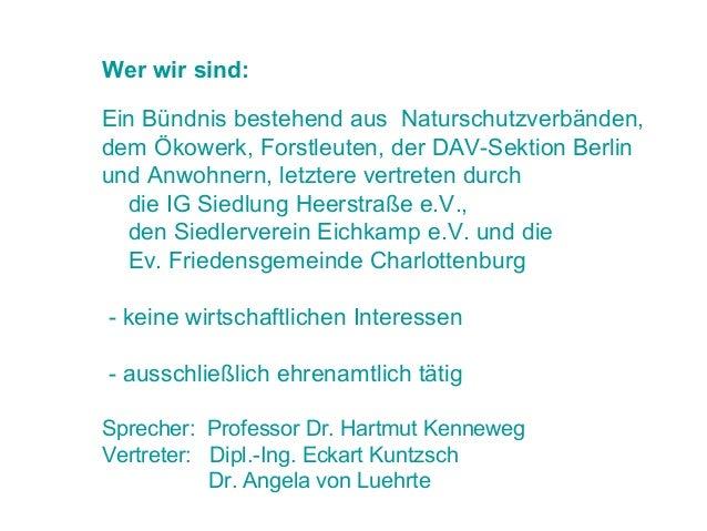 Wer wir sind: Ein Bündnis bestehend aus Naturschutzverbänden, dem Ökowerk, Forstleuten, der DAV-Sektion Berlin und Anwohne...