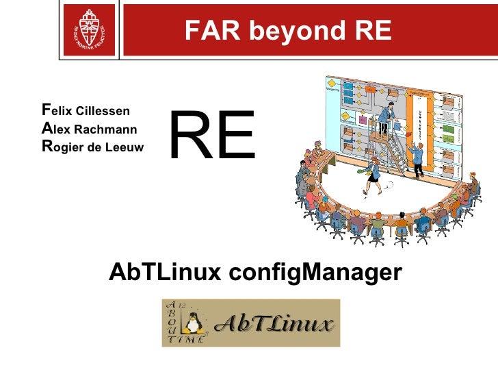AbTLinux configManager F elix Cillessen A lex Rachmann R ogier de Leeuw FAR beyond RE RE