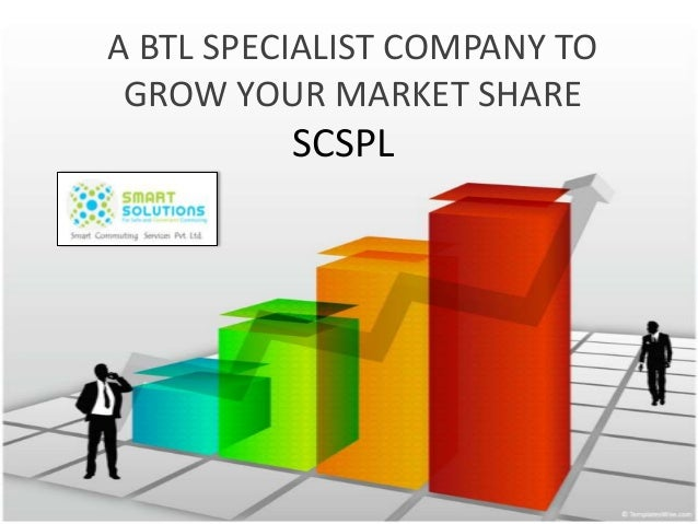 A BTL SPECIALIST COMPANY TO GROW YOUR MARKET SHARE          SCSPL