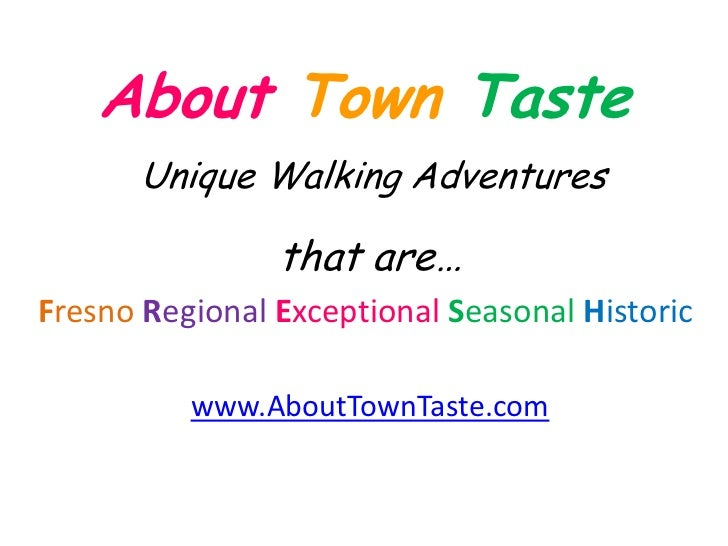About Town Taste       Unique Walking Adventures                that are…Fresno Regional Exceptional Seasonal Historic    ...