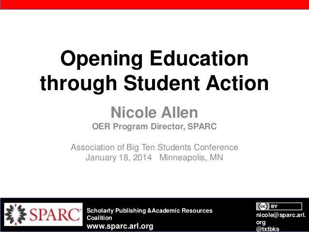 Opening Education through Student Action Nicole Allen OER Program Director, SPARC Association of Big Ten Students Conferen...